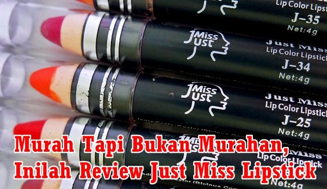 Murah Tapi Bukan Murahan, Inilah Review Just Miss Lipstick