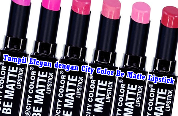 Review Tampil Elegan dengan City Color Be Matte Lipstick