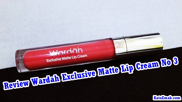 Review Wardah Exclusive Matte Lip Cream No 3