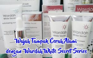 Review Wardah White Secret Series Membuat Wajah Cerah Alami