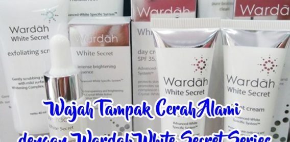 Review Wardah White Secret Series Membuat Wajah Cerah Alami