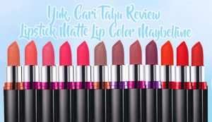 Yuk, Cari Tahu Review dari Lipstick Matte Lip Color Maybelline