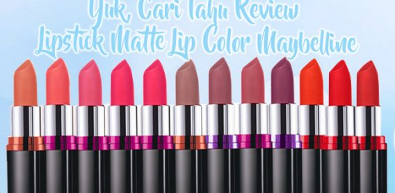 Yuk, Cari Tahu Review dari Lipstick Matte Lip Color Maybelline