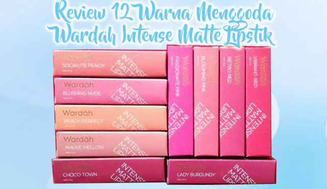 Review 12 Warna Menggoda Wardah Intense Matte Lipstik