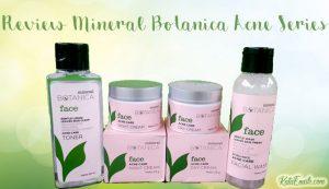 Sebelum Coba, Yuk Baca Review Mineral Botanica Acne Series