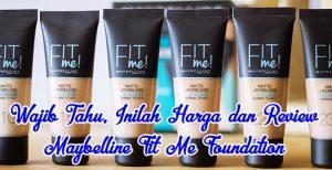 Wajib Tahu, Inilah Harga dan Review Maybelline Fit Me Foundation