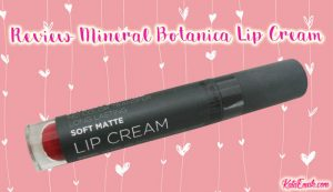 Pigmentasi Bagus, Inilah Review Mineral Botanica Lip Cream