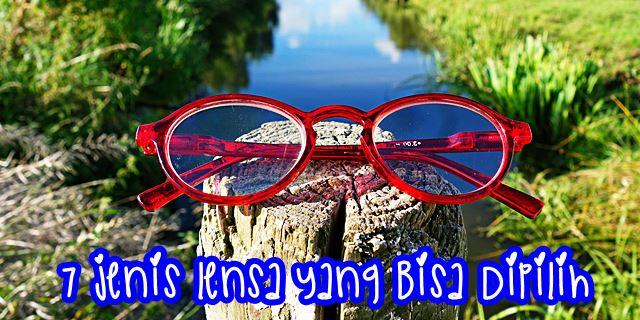 jenis lensa - Pilihan Kacamata Berkualitas dan Pelayanan Terbaik di Optik Tunggal